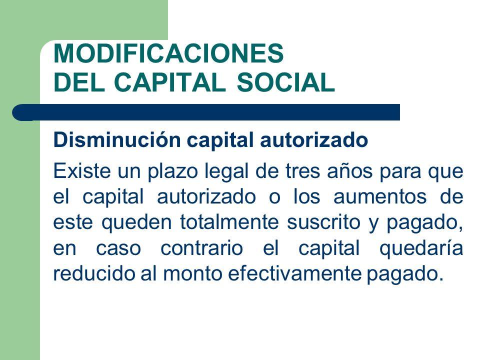 MODIFICACIONES DEL CAPITAL SOCIAL Disminución capital autorizado Existe un plazo legal de tres años para que el capital autorizado o los aumentos de e