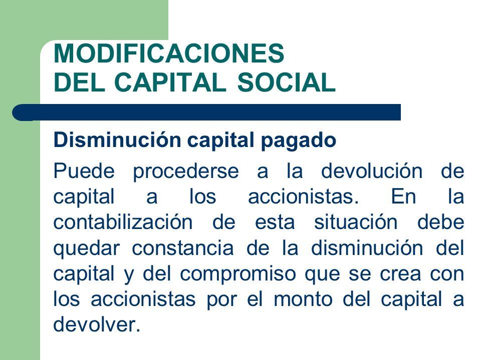 MODIFICACIONES DEL CAPITAL SOCIAL Disminución capital pagado Puede procederse a la devolución de capital a los accionistas. En la contabilización de e