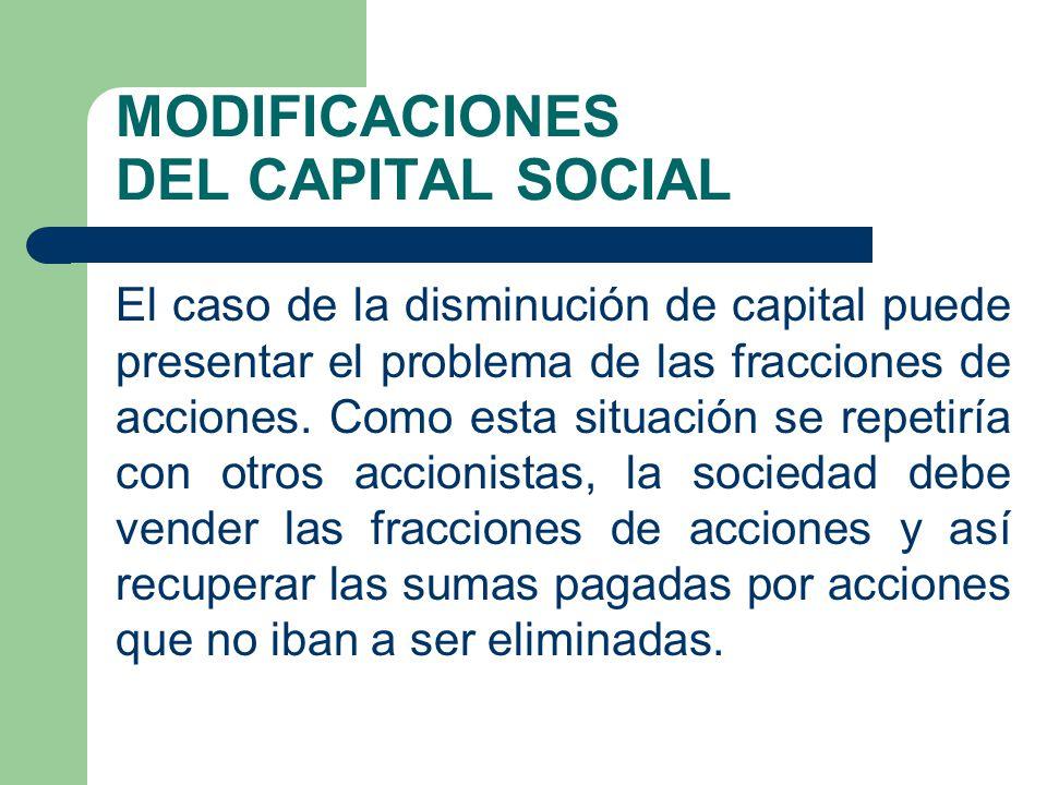 MODIFICACIONES DEL CAPITAL SOCIAL El caso de la disminución de capital puede presentar el problema de las fracciones de acciones. Como esta situación
