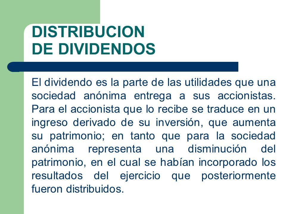 DISTRIBUCION DE DIVIDENDOS El dividendo es la parte de las utilidades que una sociedad anónima entrega a sus accionistas. Para el accionista que lo re