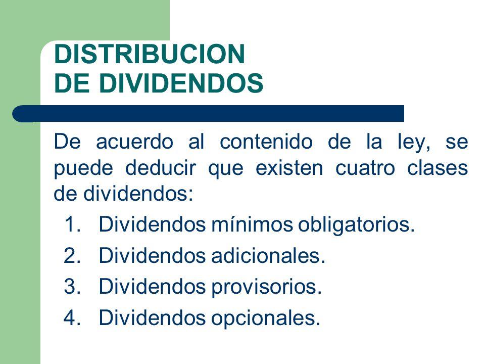 DISTRIBUCION DE DIVIDENDOS De acuerdo al contenido de la ley, se puede deducir que existen cuatro clases de dividendos: 1.Dividendos mínimos obligator
