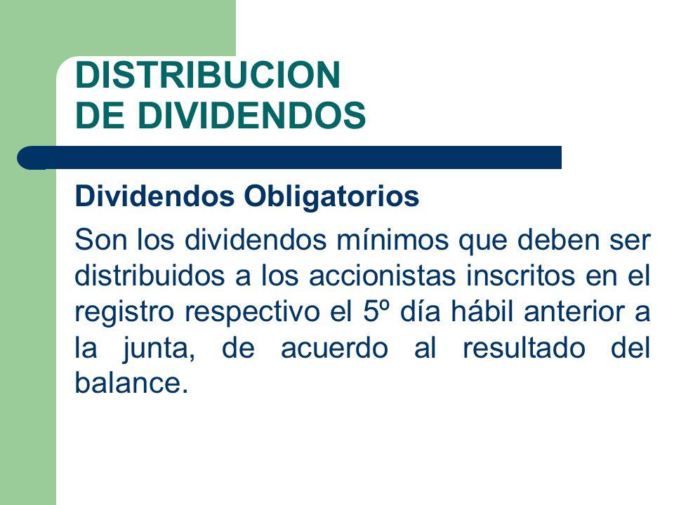 DISTRIBUCION DE DIVIDENDOS Dividendos Obligatorios Son los dividendos mínimos que deben ser distribuidos a los accionistas inscritos en el registro re