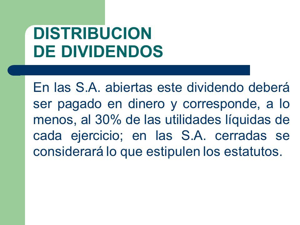 DISTRIBUCION DE DIVIDENDOS En las S.A. abiertas este dividendo deberá ser pagado en dinero y corresponde, a lo menos, al 30% de las utilidades líquida