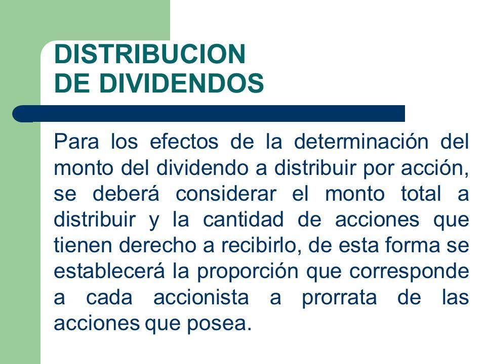 DISTRIBUCION DE DIVIDENDOS Para los efectos de la determinación del monto del dividendo a distribuir por acción, se deberá considerar el monto total a