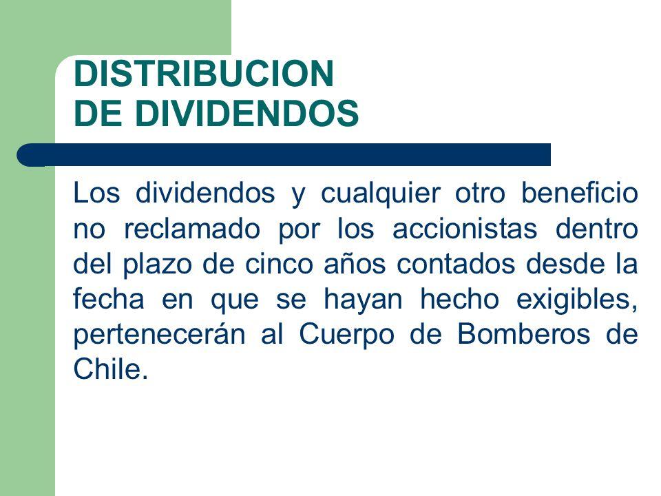 DISTRIBUCION DE DIVIDENDOS Los dividendos y cualquier otro beneficio no reclamado por los accionistas dentro del plazo de cinco años contados desde la