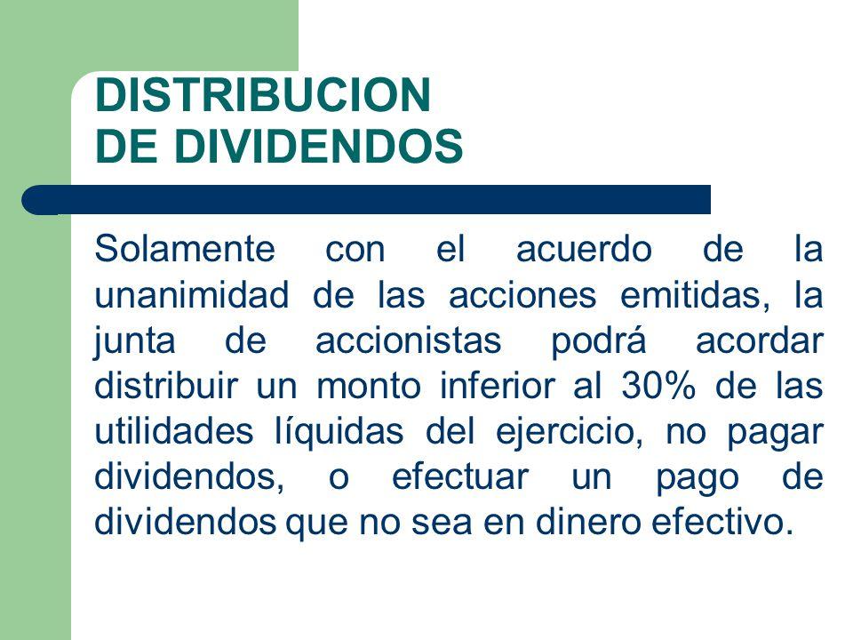 DISTRIBUCION DE DIVIDENDOS Solamente con el acuerdo de la unanimidad de las acciones emitidas, la junta de accionistas podrá acordar distribuir un mon
