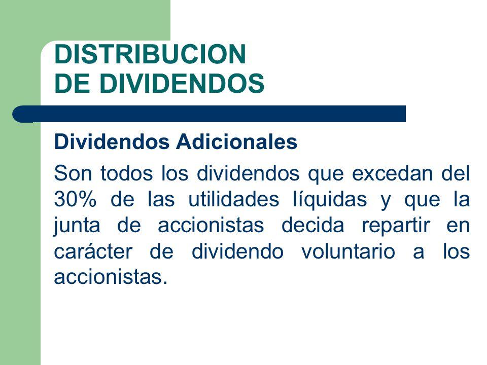 DISTRIBUCION DE DIVIDENDOS Dividendos Adicionales Son todos los dividendos que excedan del 30% de las utilidades líquidas y que la junta de accionista