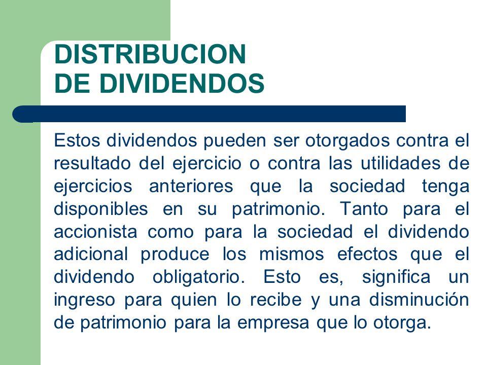 DISTRIBUCION DE DIVIDENDOS Estos dividendos pueden ser otorgados contra el resultado del ejercicio o contra las utilidades de ejercicios anteriores qu