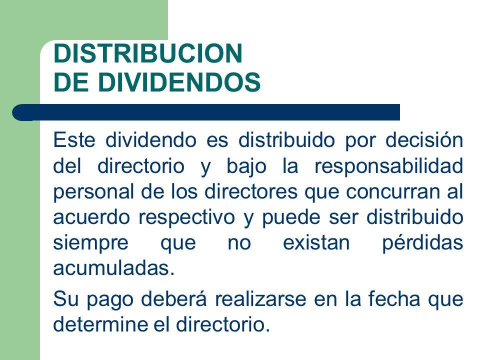 DISTRIBUCION DE DIVIDENDOS Este dividendo es distribuido por decisión del directorio y bajo la responsabilidad personal de los directores que concurra