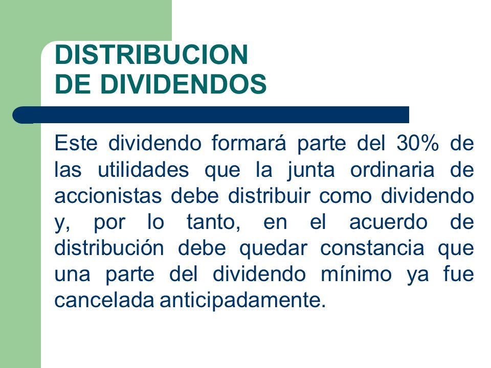 DISTRIBUCION DE DIVIDENDOS Este dividendo formará parte del 30% de las utilidades que la junta ordinaria de accionistas debe distribuir como dividendo