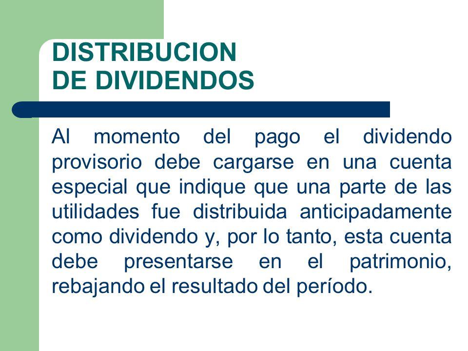 DISTRIBUCION DE DIVIDENDOS Al momento del pago el dividendo provisorio debe cargarse en una cuenta especial que indique que una parte de las utilidade