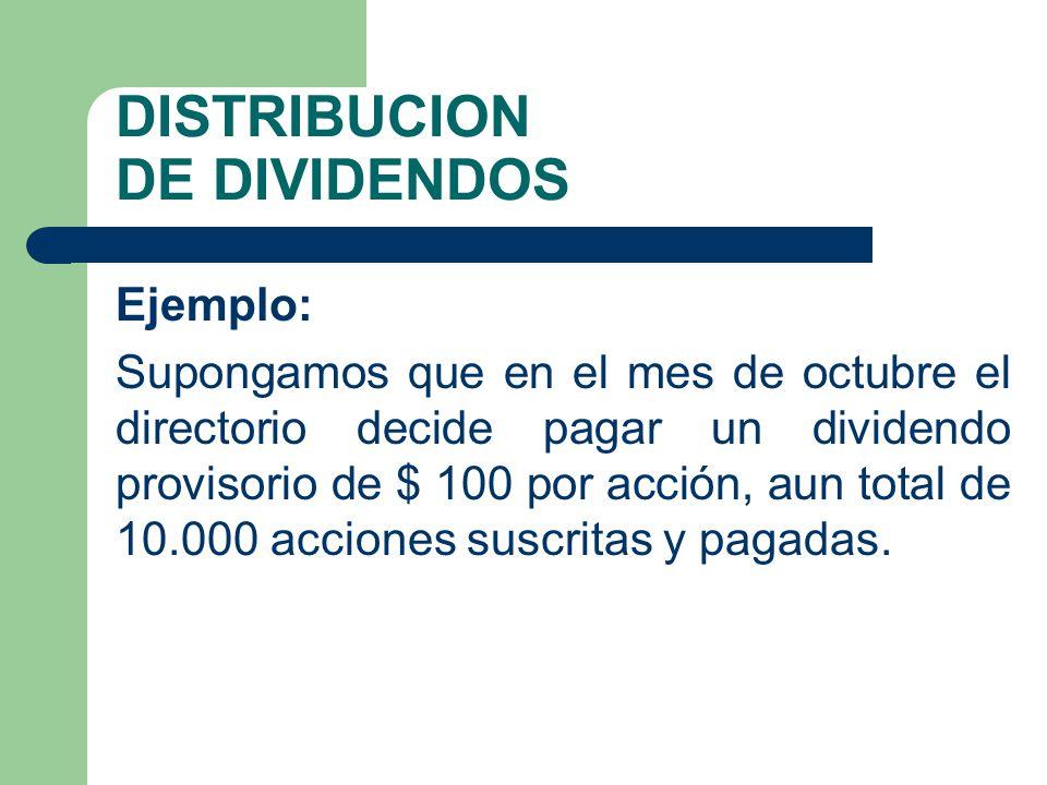 DISTRIBUCION DE DIVIDENDOS Ejemplo: Supongamos que en el mes de octubre el directorio decide pagar un dividendo provisorio de $ 100 por acción, aun to