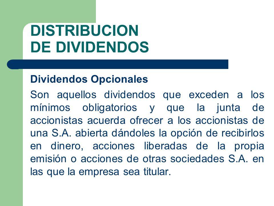 DISTRIBUCION DE DIVIDENDOS Dividendos Opcionales Son aquellos dividendos que exceden a los mínimos obligatorios y que la junta de accionistas acuerda