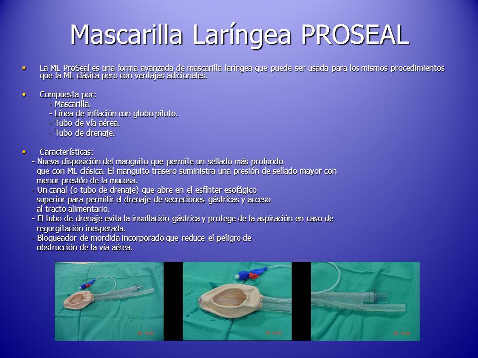 Mascarilla Laríngea PROSEAL La ML ProSeal es una forma avanzada de mascarilla laríngea que puede ser usada para los mismos procedimientos que la ML clásica pero con ventajas adicionales.
