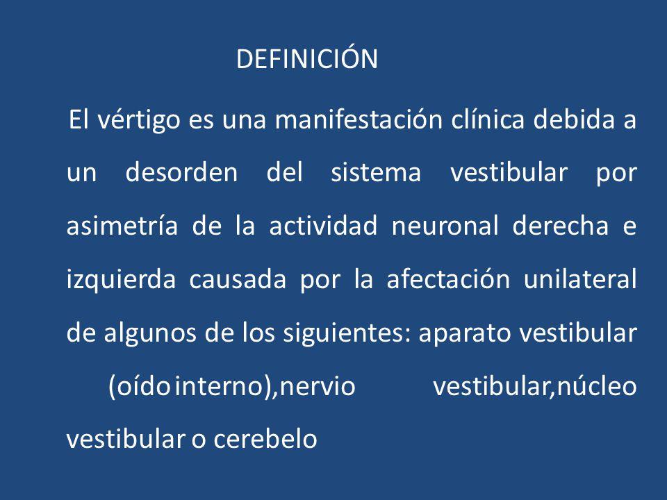DEFINICIÓN El vértigo es una manifestación clínica debida a un desorden del sistema vestibular por asimetría de la actividad neuronal derecha e izquie