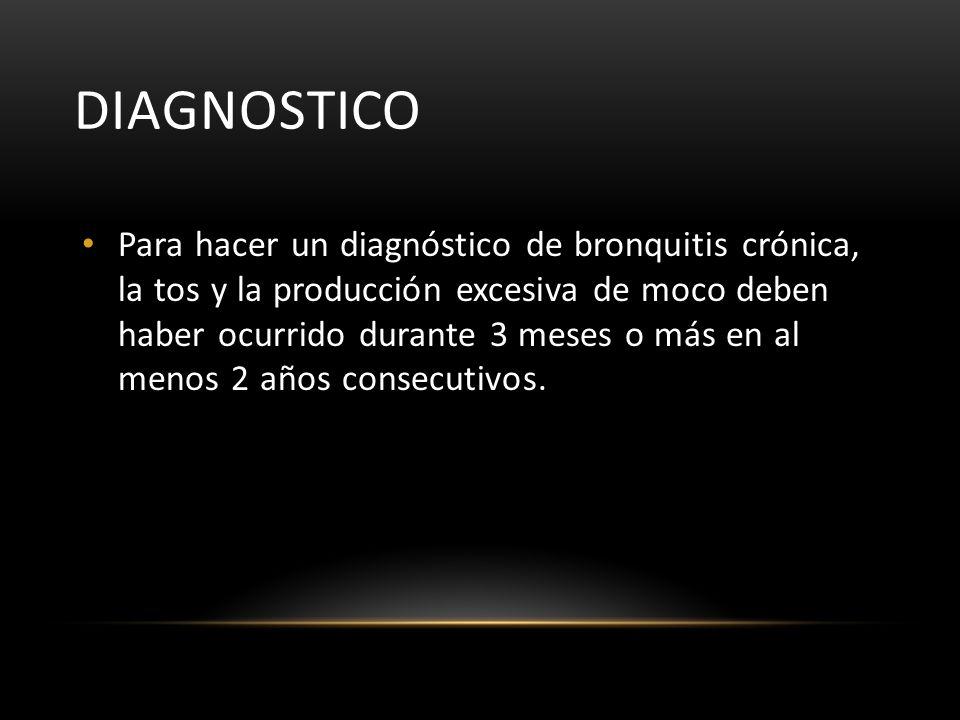 DIAGNOSTICO Para hacer un diagnóstico de bronquitis crónica, la tos y la producción excesiva de moco deben haber ocurrido durante 3 meses o más en al