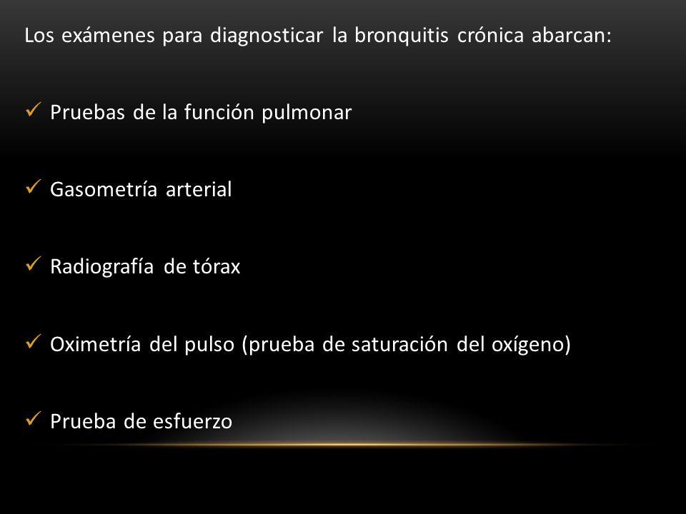 Los exámenes para diagnosticar la bronquitis crónica abarcan: Pruebas de la función pulmonar Gasometría arterial Radiografía de tórax Oximetría del pu