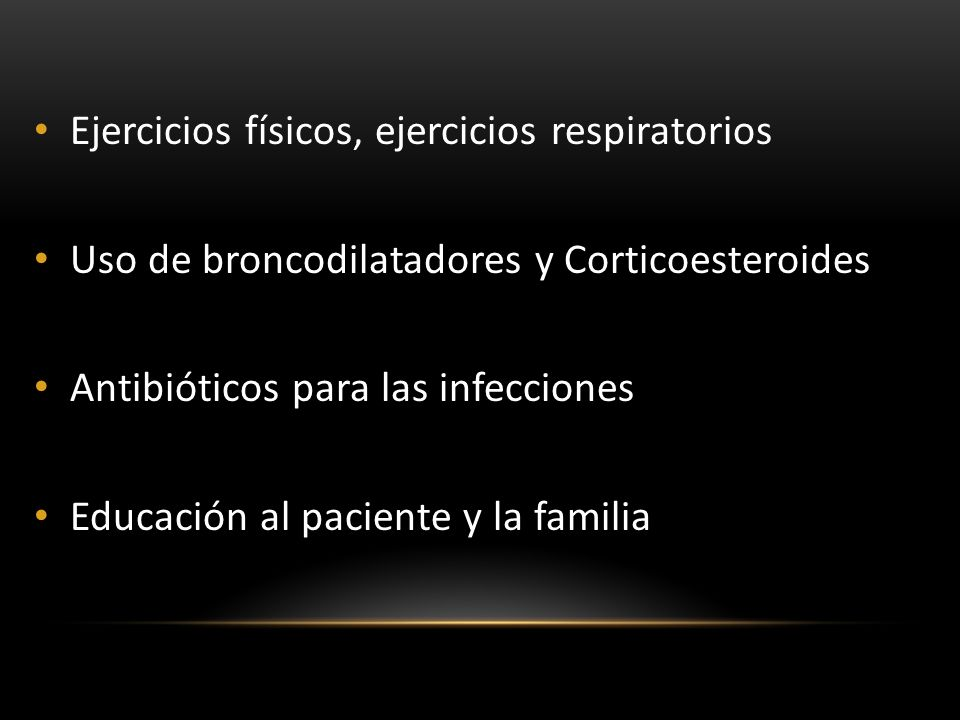 Ejercicios físicos, ejercicios respiratorios Uso de broncodilatadores y Corticoesteroides Antibióticos para las infecciones Educación al paciente y la