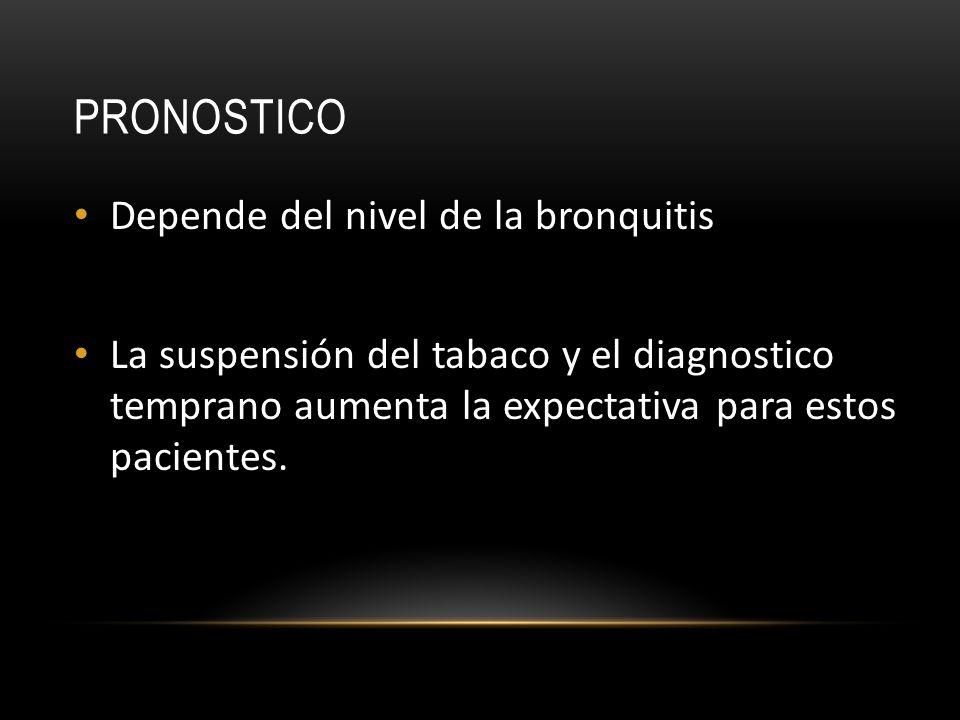 PRONOSTICO Depende del nivel de la bronquitis La suspensión del tabaco y el diagnostico temprano aumenta la expectativa para estos pacientes.