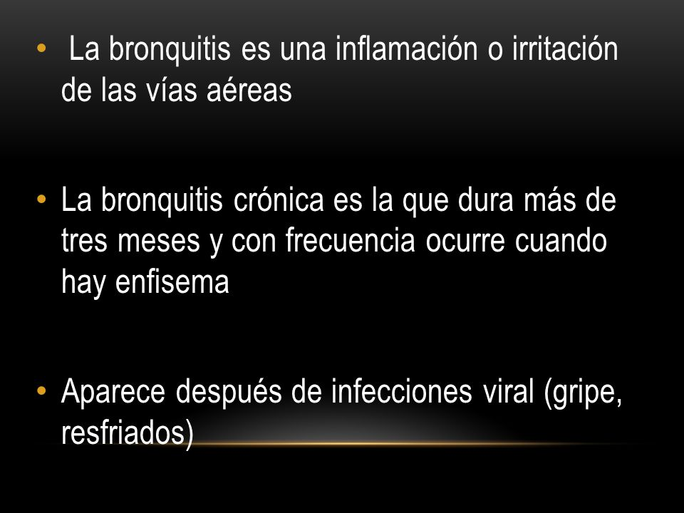 La bronquitis es una inflamación o irritación de las vías aéreas La bronquitis crónica es la que dura más de tres meses y con frecuencia ocurre cuando