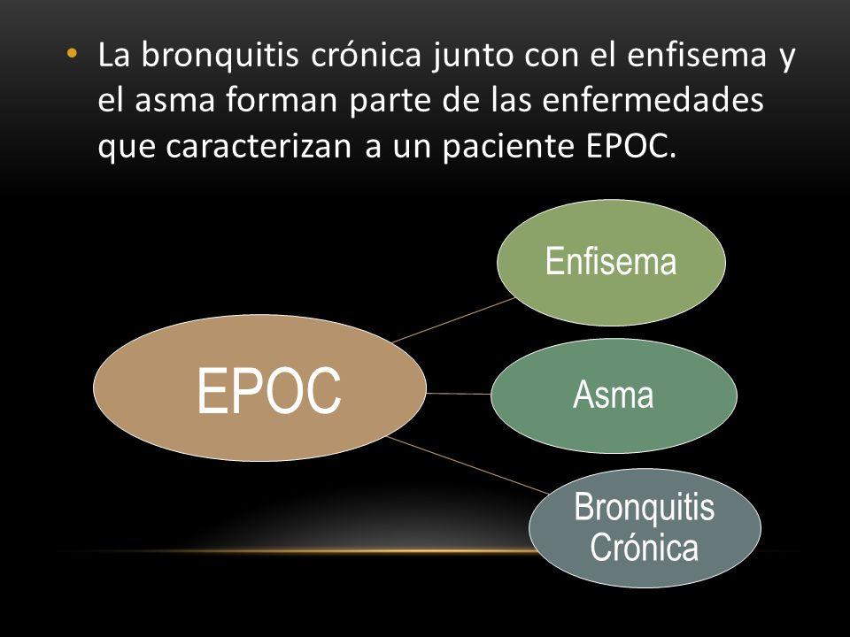La bronquitis crónica junto con el enfisema y el asma forman parte de las enfermedades que caracterizan a un paciente EPOC. Enfisema Asma Bronquitis C