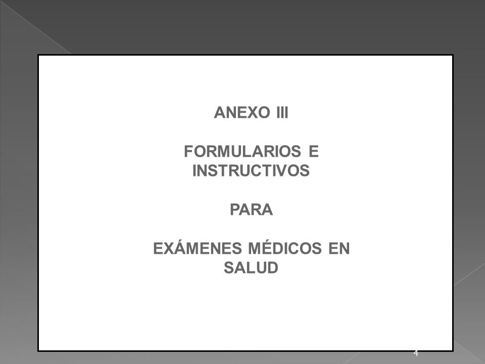 ANEXO III FORMULARIOS E INSTRUCTIVOS PARA EXÁMENES MÉDICOS EN SALUD 4