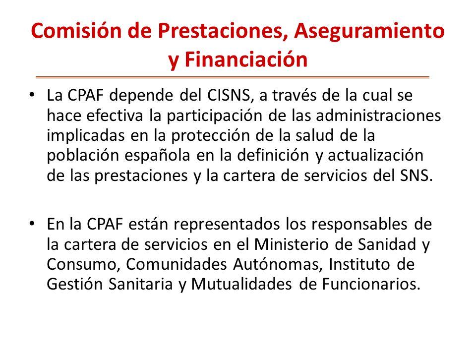 Comisión de Prestaciones, Aseguramiento y Financiación La CPAF depende del CISNS, a través de la cual se hace efectiva la participación de las administraciones implicadas en la protección de la salud de la población española en la definición y actualización de las prestaciones y la cartera de servicios del SNS.