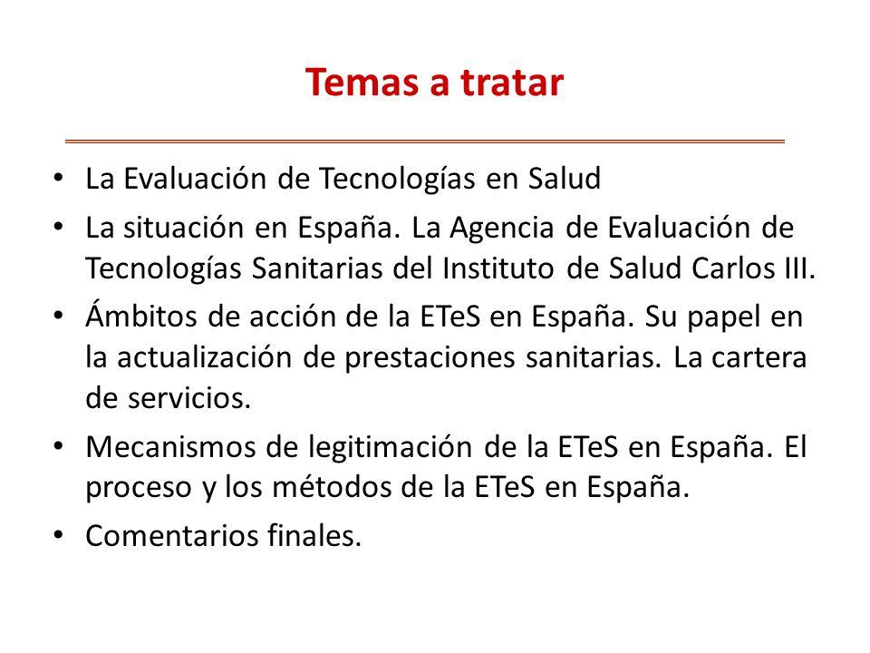Temas a tratar La Evaluación de Tecnologías en Salud La situación en España.