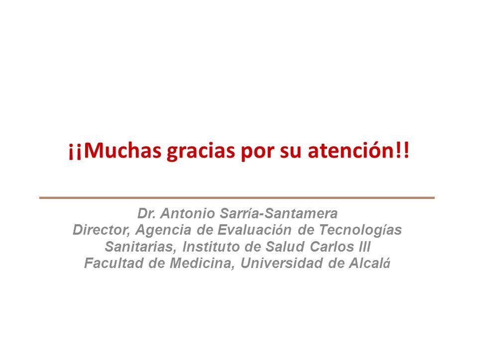 Dr. Antonio Sarr í a-Santamera Director, Agencia de Evaluaci ó n de Tecnolog í as Sanitarias, Instituto de Salud Carlos III Facultad de Medicina, Univ