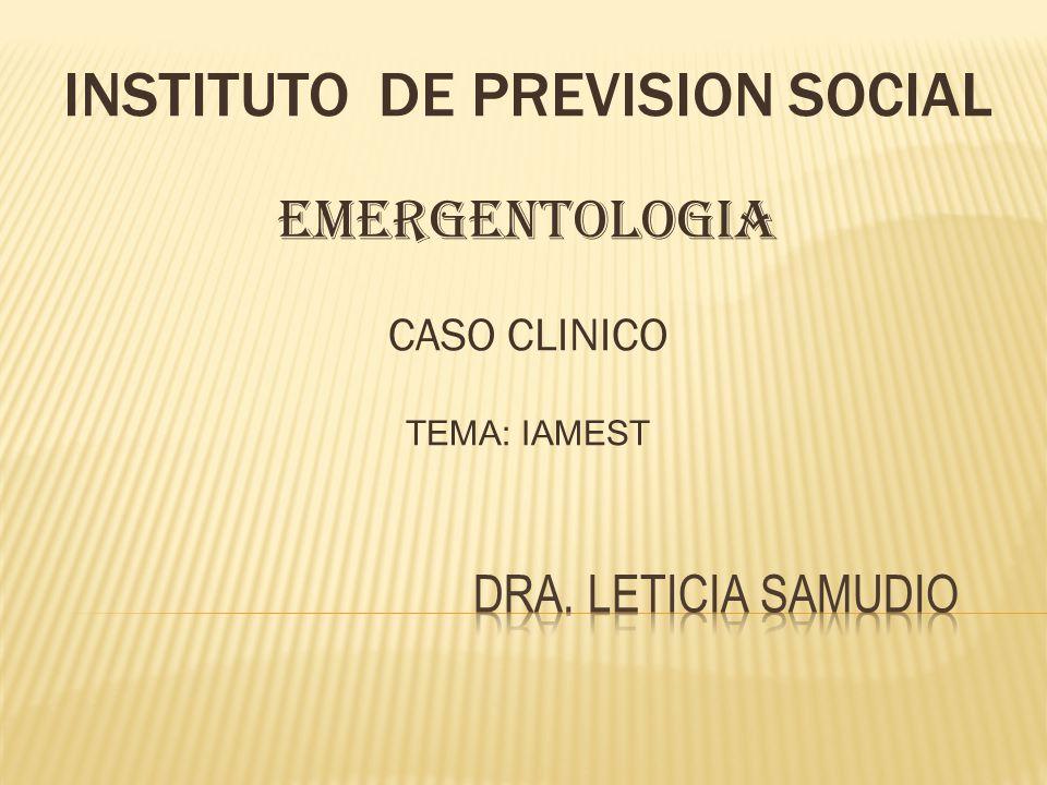 INSTITUTO DE PREVISION SOCIAL EMERGENTOLOGIA CASO CLINICO TEMA: IAMEST
