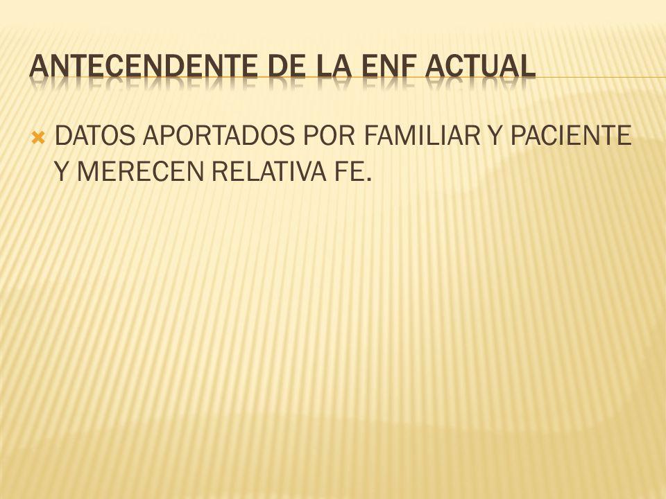 DATOS APORTADOS POR FAMILIAR Y PACIENTE Y MERECEN RELATIVA FE.