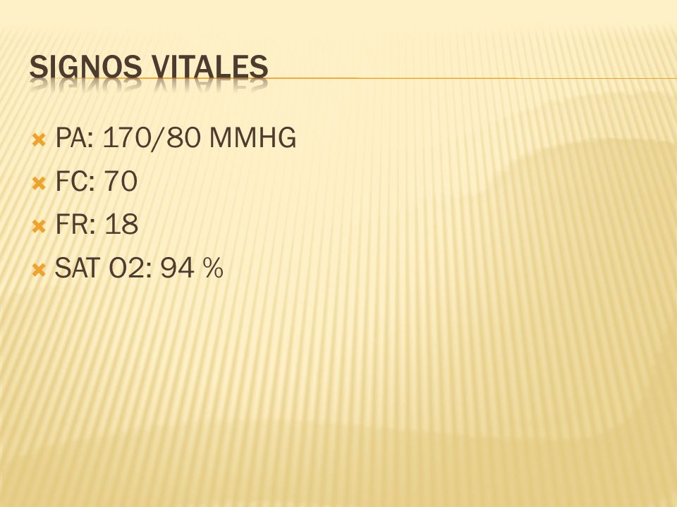 PA: 170/80 MMHG FC: 70 FR: 18 SAT O2: 94 %