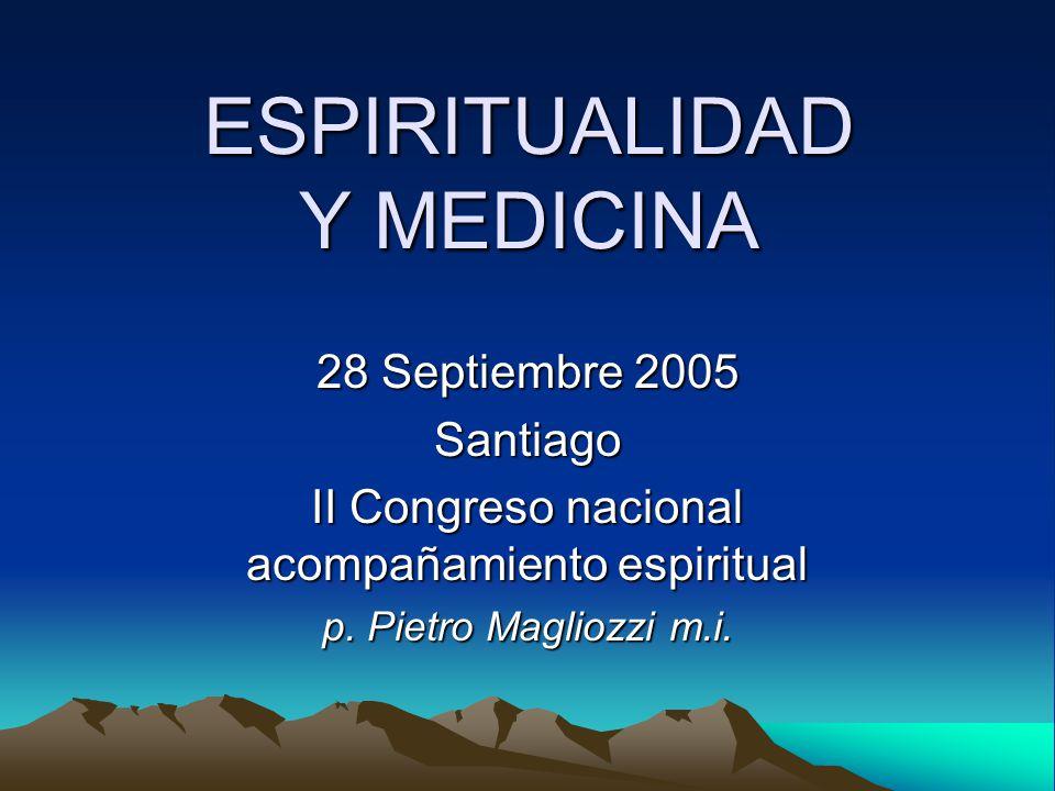 ESPIRITUALIDAD Y MEDICINA 28 Septiembre 2005 Santiago II Congreso nacional acompañamiento espiritual p.
