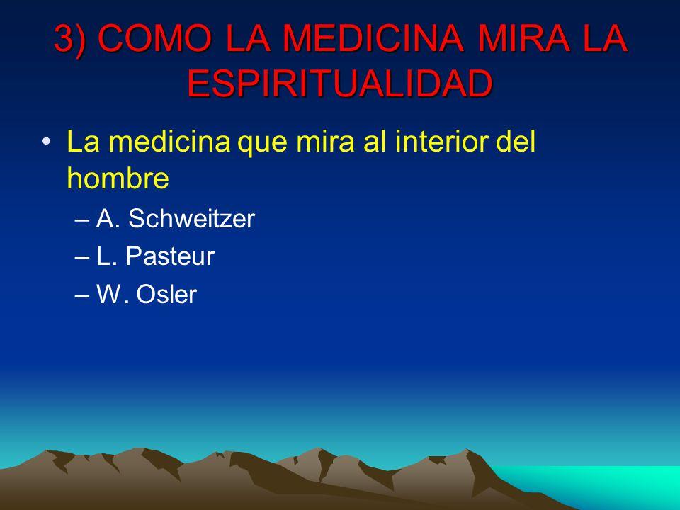 3) COMO LA MEDICINA MIRA LA ESPIRITUALIDAD La medicina que mira al interior del hombre –A.