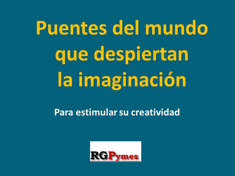 Puentes del mundo que despiertan la imaginación Para estimular su creatividad