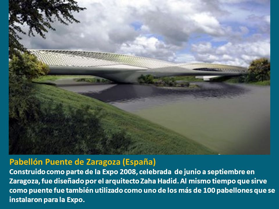 Pabellón Puente de Zaragoza (España) Construido como parte de la Expo 2008, celebrada de junio a septiembre en Zaragoza, fue diseñado por el arquitect
