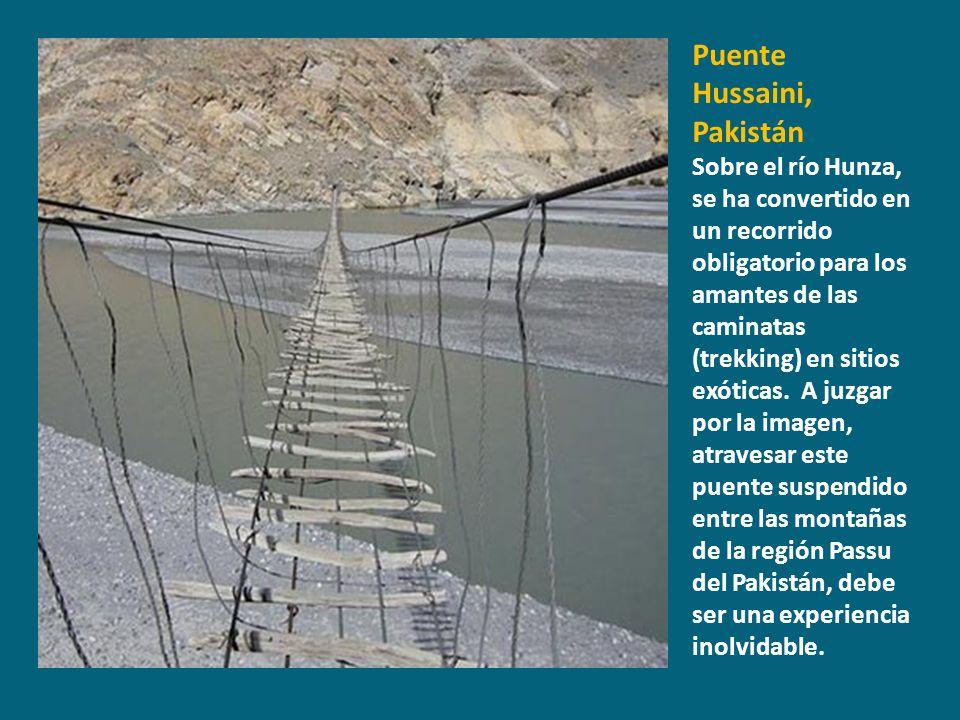 Puente Hussaini, Pakistán Sobre el río Hunza, se ha convertido en un recorrido obligatorio para los amantes de las caminatas (trekking) en sitios exót