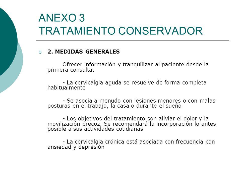 ANEXO 3 TRATAMIENTO CONSERVADOR 2. MEDIDAS GENERALES Ofrecer información y tranquilizar al paciente desde la primera consulta: - La cervicalgia aguda