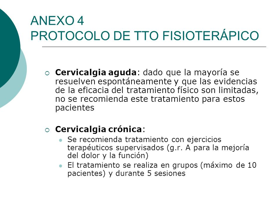 ANEXO 4 PROTOCOLO DE TTO FISIOTERÁPICO Cervicalgia aguda: dado que la mayoría se resuelven espontáneamente y que las evidencias de la eficacia del tra
