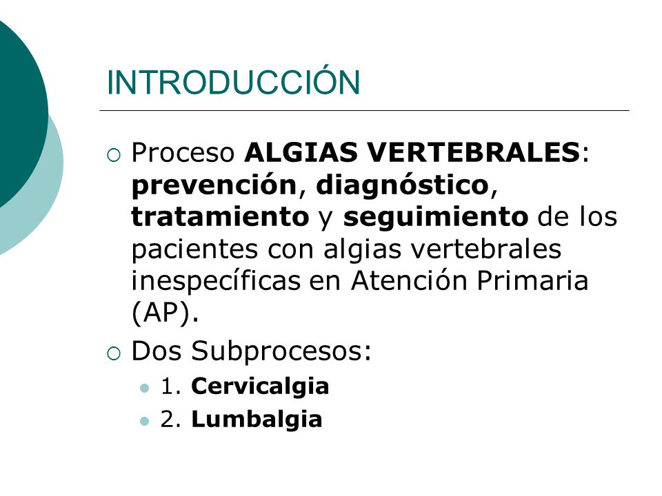 INTRODUCCIÓN Proceso ALGIAS VERTEBRALES: prevención, diagnóstico, tratamiento y seguimiento de los pacientes con algias vertebrales inespecíficas en Atención Primaria (AP).