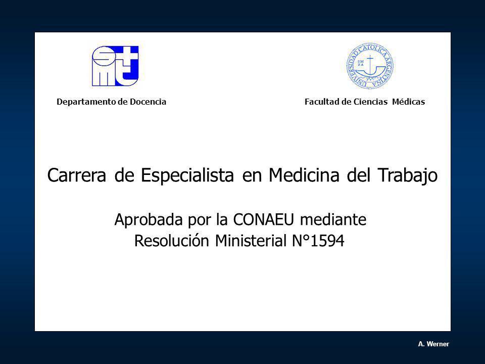 Carrera de Especialista en Medicina del Trabajo Aprobada por la CONAEU mediante Resolución Ministerial N°1594 A. Werner Facultad de Ciencias MédicasDe