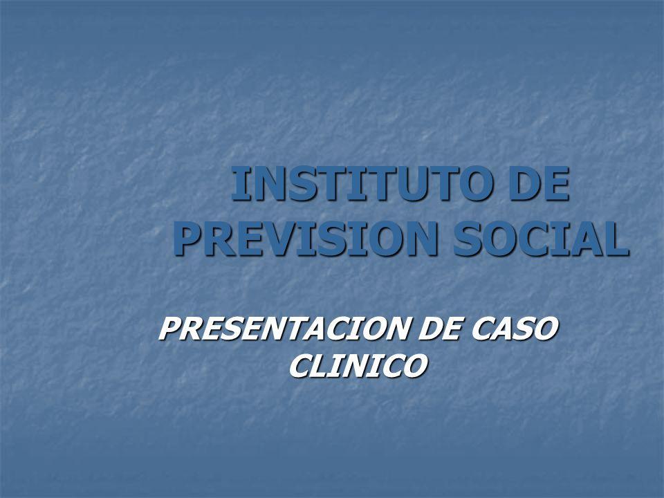 INSTITUTO DE PREVISION SOCIAL PRESENTACION DE CASO CLINICO