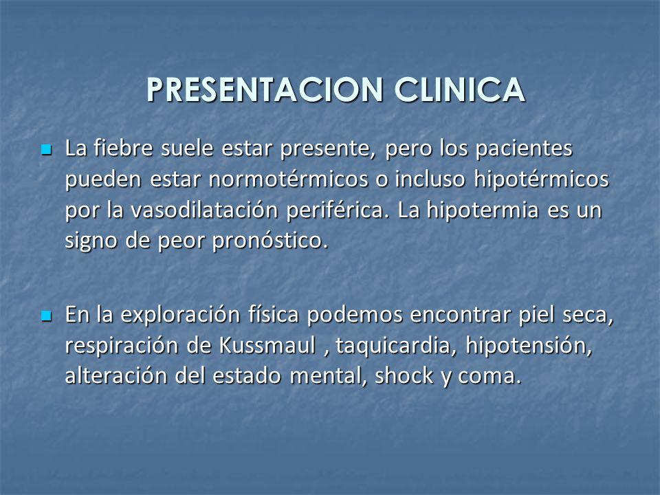 PRESENTACION CLINICA La fiebre suele estar presente, pero los pacientes pueden estar normotérmicos o incluso hipotérmicos por la vasodilatación perifé
