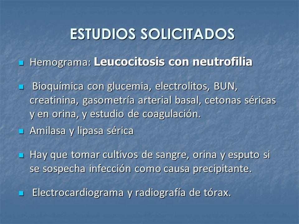 ESTUDIOS SOLICITADOS Hemograma: Leucocitosis con neutrofilia Hemograma: Leucocitosis con neutrofilia Bioquímica con glucemia, electrolitos, BUN, creat