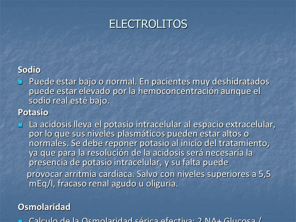 ELECTROLITOS Sodio Puede estar bajo o normal. En pacientes muy deshidratados puede estar elevado por la hemoconcentración aunque el sodio real esté ba