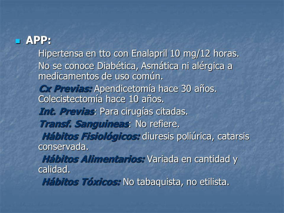 APP: APP: Hipertensa en tto con Enalapril 10 mg/12 horas. Hipertensa en tto con Enalapril 10 mg/12 horas. No se conoce Diabética, Asmática ni alérgica