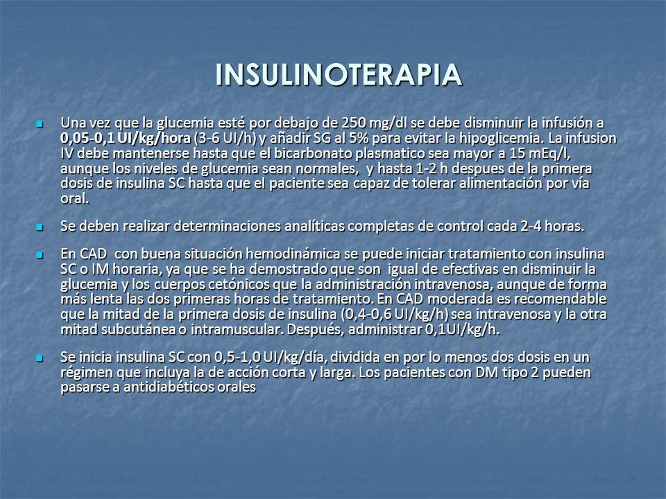 INSULINOTERAPIA Una vez que la glucemia esté por debajo de 250 mg/dl se debe disminuir la infusión a 0,05-0,1 UI/kg/hora (3-6 UI/h) y añadir SG al 5%