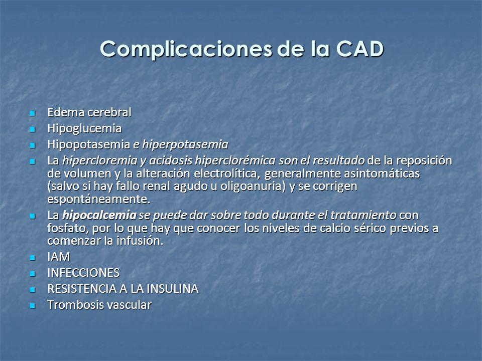 Complicaciones de la CAD Edema cerebral Edema cerebral Hipoglucemia Hipoglucemia Hipopotasemia e hiperpotasemia Hipopotasemia e hiperpotasemia La hipe
