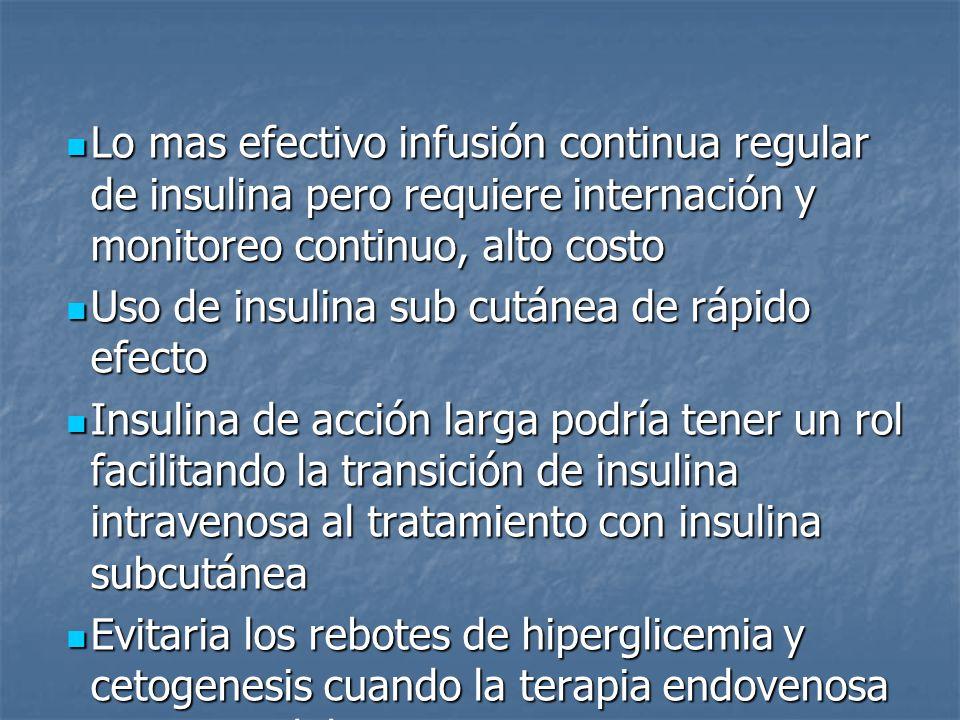 Lo mas efectivo infusión continua regular de insulina pero requiere internación y monitoreo continuo, alto costo Lo mas efectivo infusión continua reg