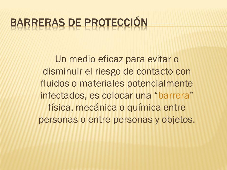 Un medio eficaz para evitar o disminuir el riesgo de contacto con fluidos o materiales potencialmente infectados, es colocar una barrera física, mecán